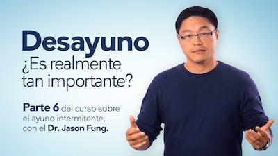 El desayuno – Dr. Jason Fung
