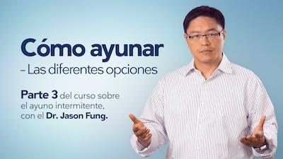 Cómo ayunar - las diferentes opciones (Curso: ayuno intermitente parte 3) - con el Dr. Jason Fung