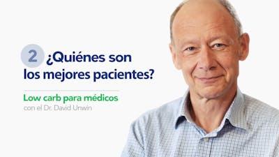 ¿Quiénes son los mejores pacientes? - con el Dr. David Unwin