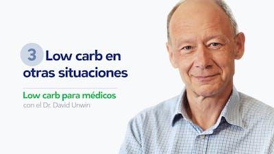 Low carb en otras situaciones - con el Dr. David Unwin