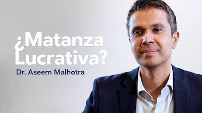 ¿Matanza lucrativa? – Dr. Aseem Malhotra