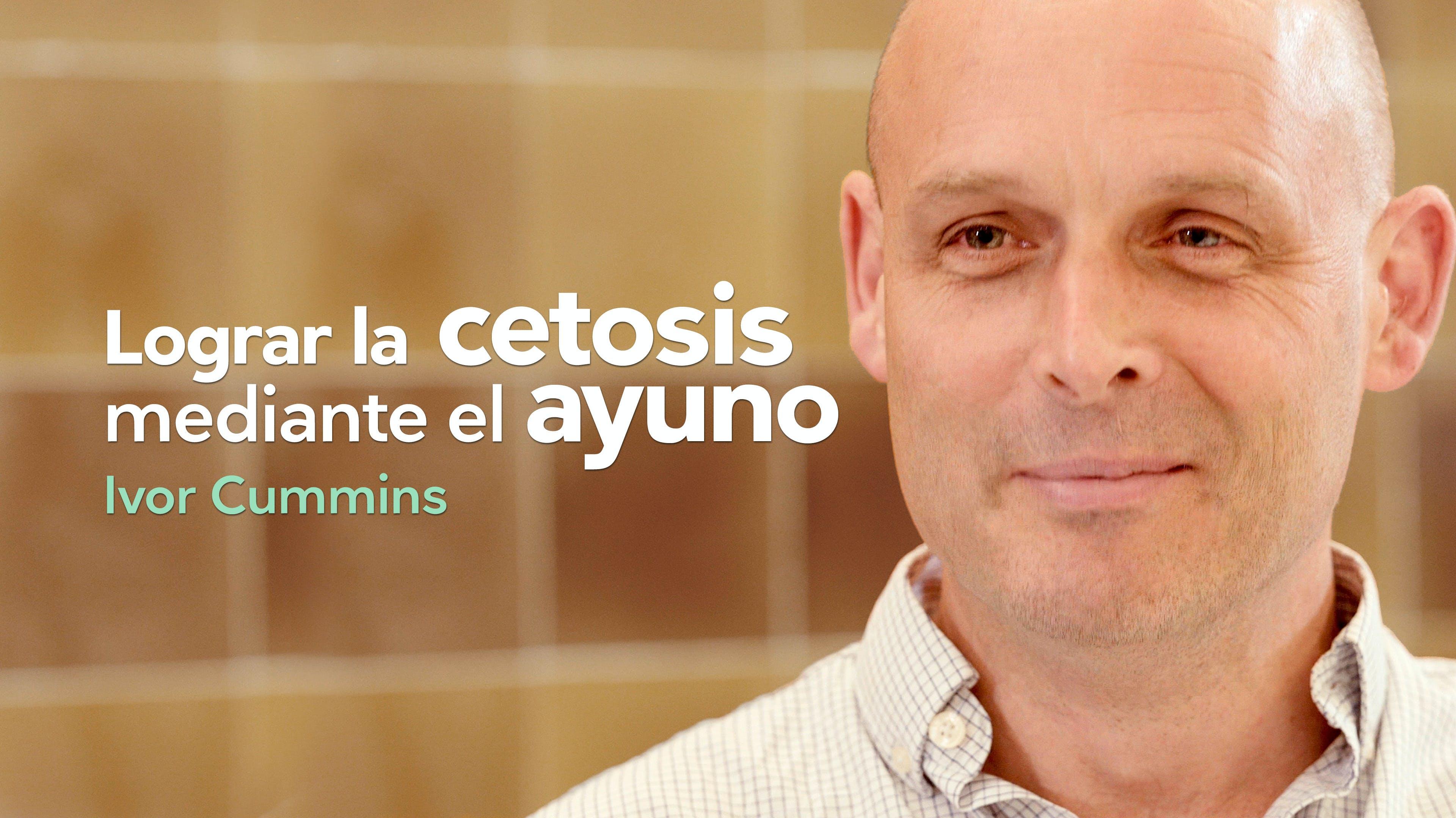 Lograr la cetosis mediante el ayuno, entrevista con Ivor Cummins
