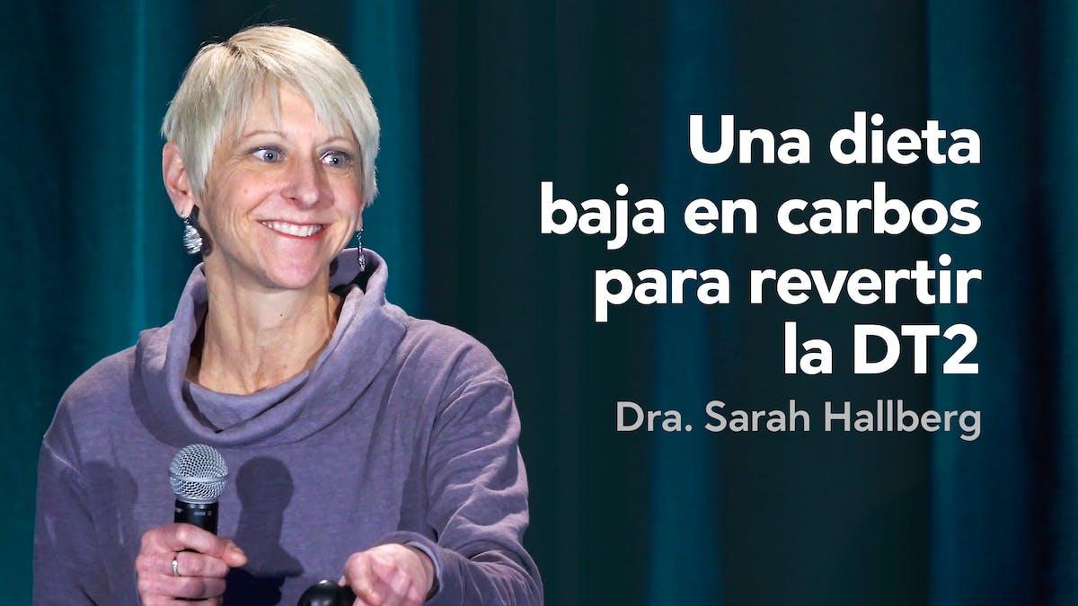 Una dieta baja en carbos para revertir la diabetes de tipo 2 — Dra. Sarah Hallberg