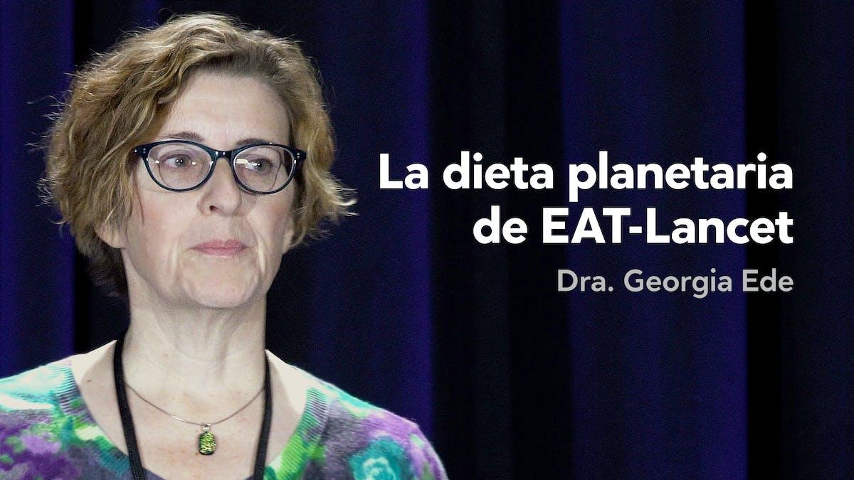 La dieta planetaria de EAT-Lancet — Dra. Georgia Ede