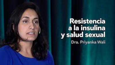 Resistencia a la insulina y salud sexual — Dra. Priyanka Wali