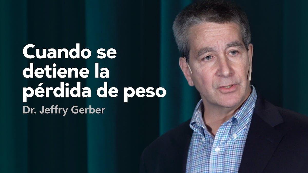 Cuando se detiene la pérdida de peso - Dr. Jeffry Gerber