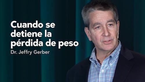 Cuando se detiene la pérdida de peso — Dr. Jeffry Gerber