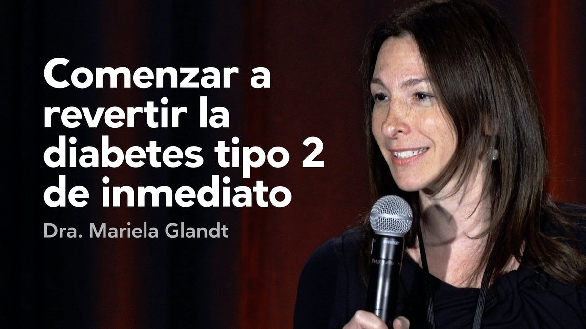 Comenzar a revertir la diabetes tipo 2 de inmediato — Dra. Mariela Glandt