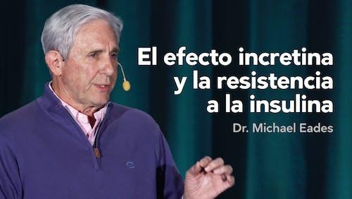 El efecto incretina y la resistencia a la insulina — Dr. Mike Eades