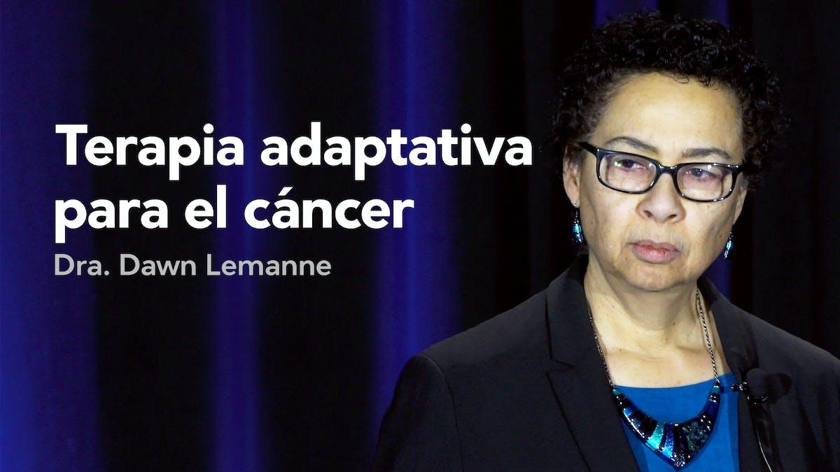 Terapia adaptativa para el cáncer — Dra. Dawn Lemanne