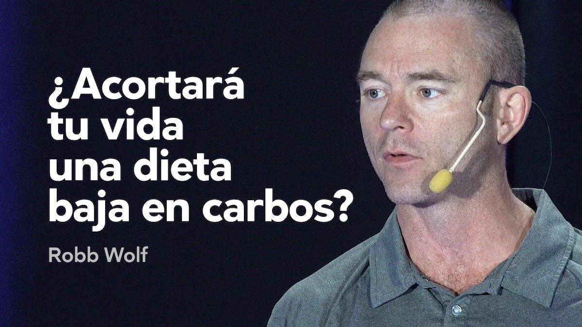 ¿Acortará tu vida una dieta baja en carbos? — Robb Wolf