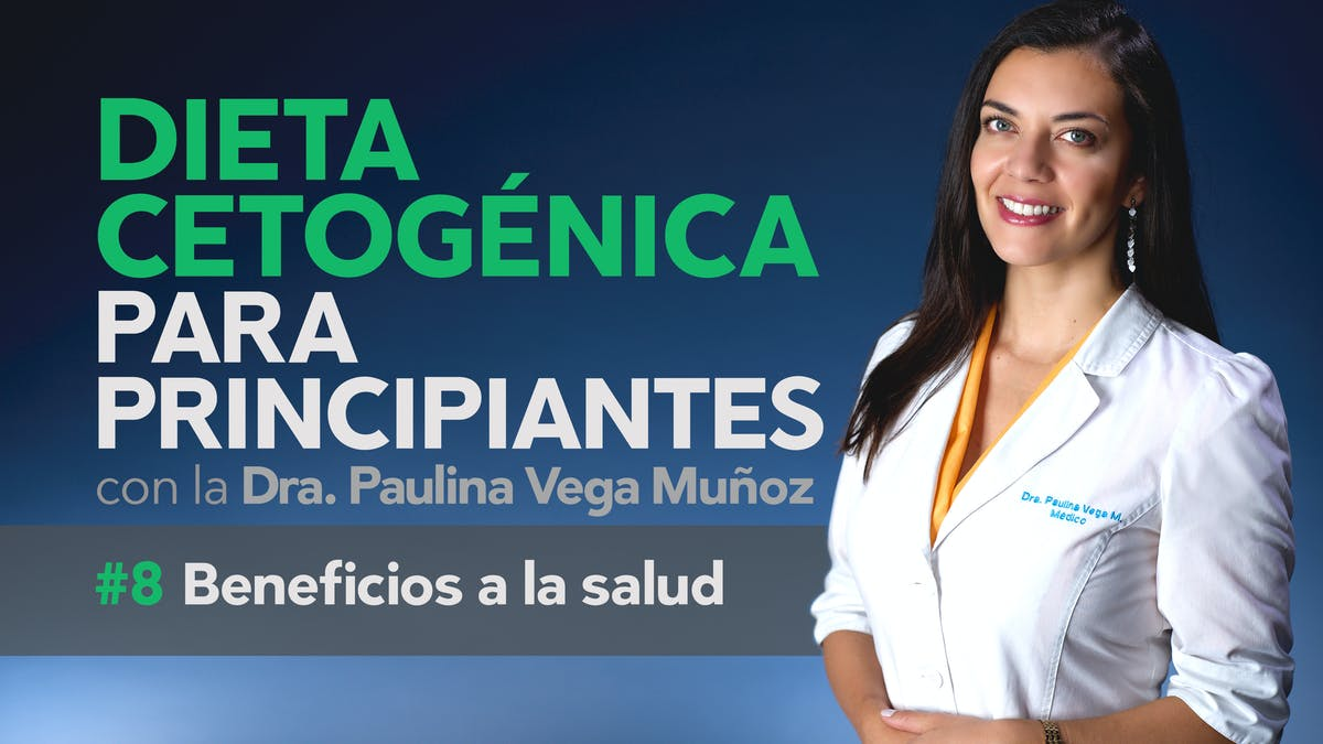 Curso dieta cetogénica para principiantes, parte 8: Beneficios a la salud