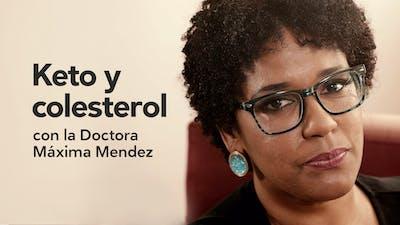 Keto y Colesterol, con la Dra. Máxima Mendez