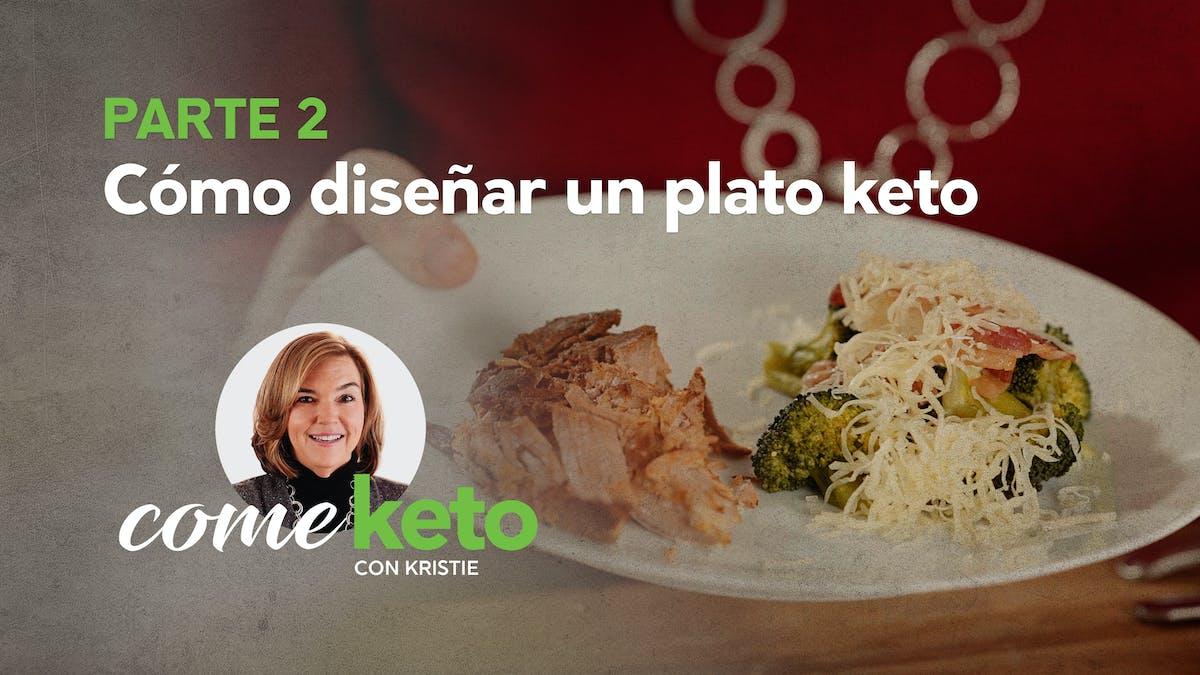 """Cómo diseñar un plato keto, parte 2 del curso """"Come keto con Kristie"""""""