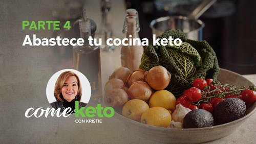 Come keto con Kristie, Parte 4: Abastece tu cocina keto