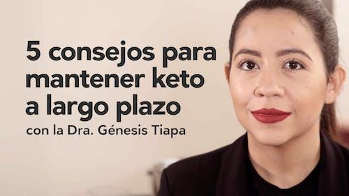 5 consejos para mantener keto a largo plazo, por la Dra. Génesis Tiapa