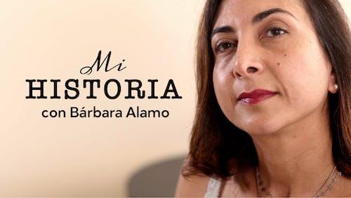Mi historia: Bárbara Alamo