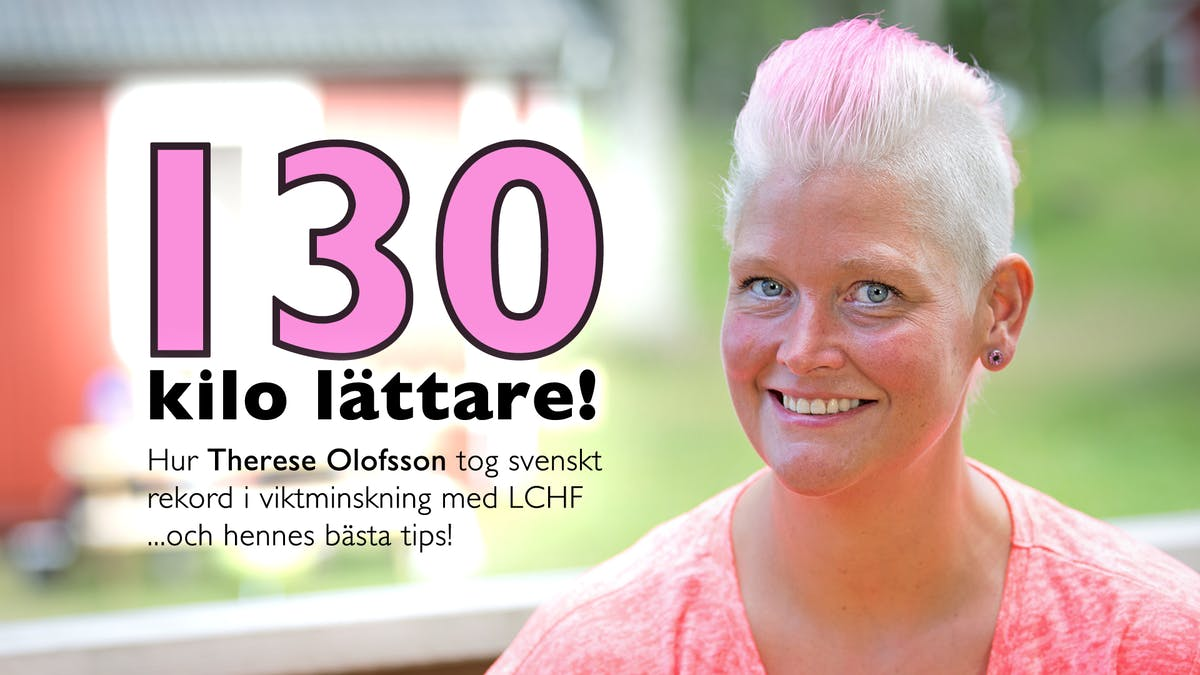 Hur Therese Olofsson gick ner 130 kilo med LCHF