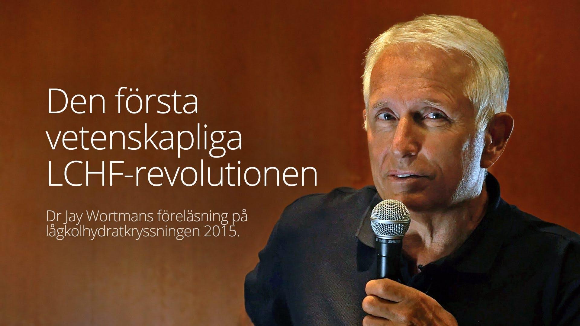 Den första vetenskapliga LCHF-revolutionen - Dr Jay Wortman