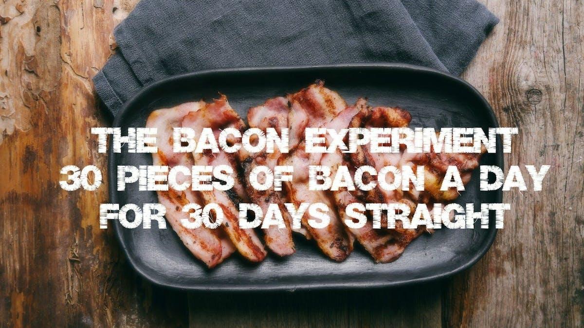 Vad händer om du inte äter någonting annat än bacon i 30 dagar?