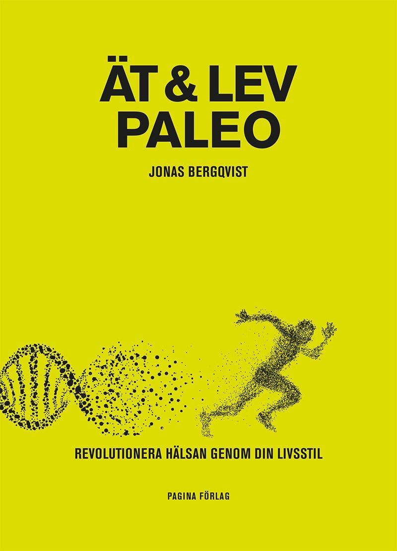 Ät och Lev Paleo – Jonas Bergqvists nya bok just släppt, läs första två kapitlen här