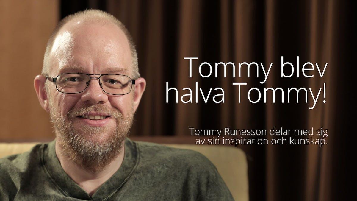 Tommy blev halva Tommy!