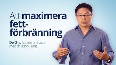 Att maximera fetförbränning – Dr Jason Fung