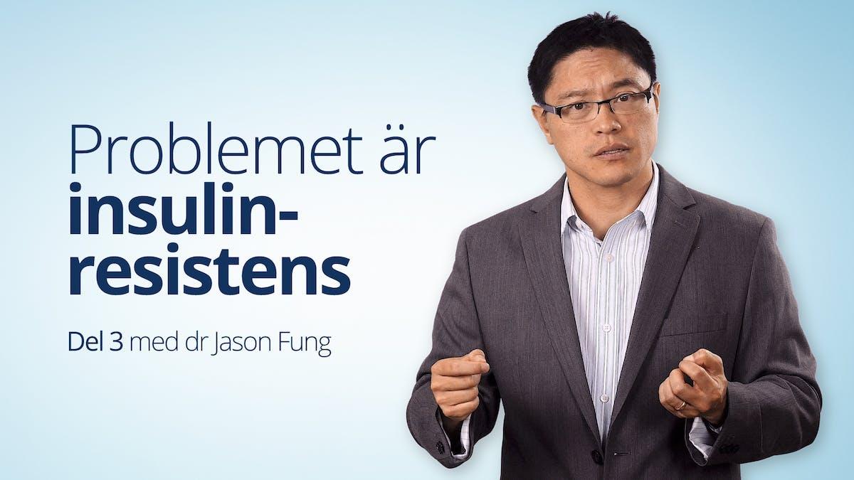 Problemet är insulinresistens – del 3 av videokurs med dr Fung