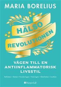 halsorevolutionen-vagen-till-en-antiinflammatorisk-livsstil-helheten-maten-forskningen-traningen-skonheten-insikten