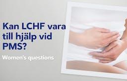Kan LCHF vara till hjälp vid PMS?