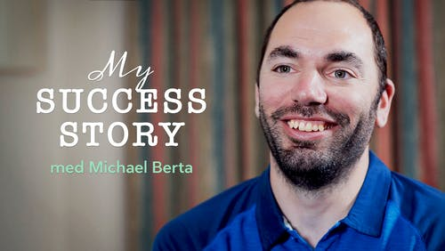 My success story med Michael Berta