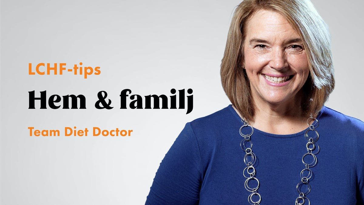 LCHF-tips med Team Diet Doctor – hem och familj