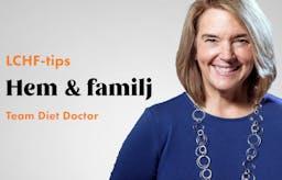 Team Diet Doctor: LCHF-tips för hem och familj