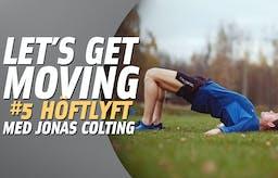 Let's Get Moving #5: Höftlyft