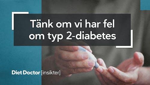 Tänk om vi har fel om typ 2-diabetes?