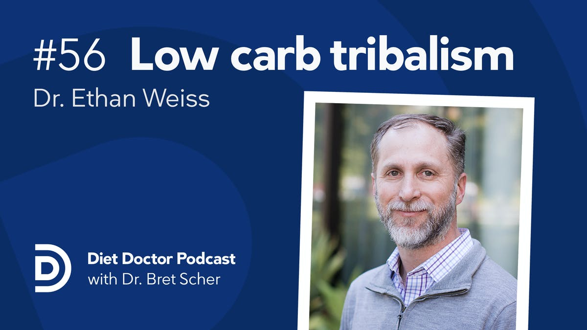 Diet Doctor Podcast #56 — dr Ethan Weiss