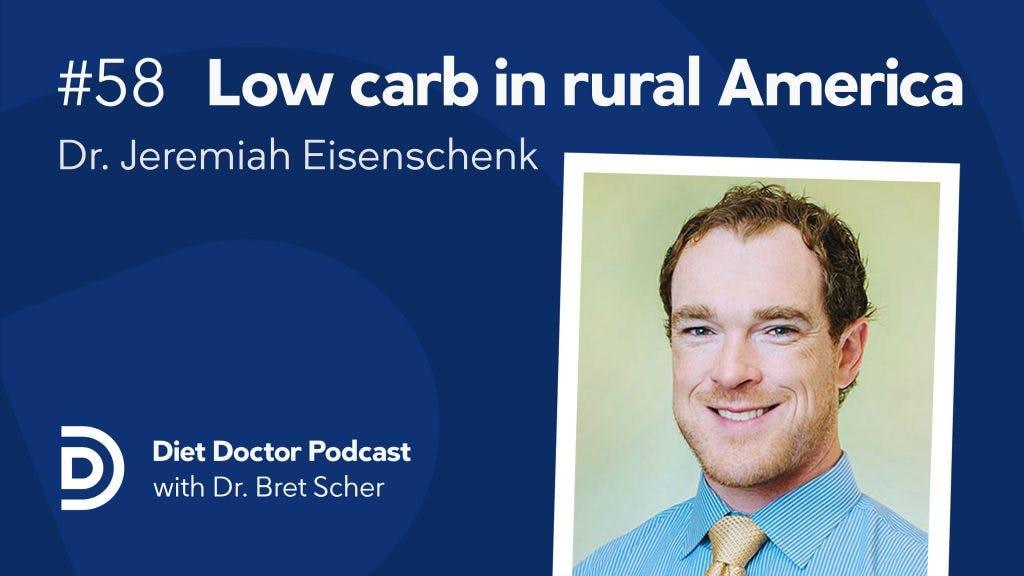 Diet Doctor Podcast #58 — dr Jeremiah Eisenschenk