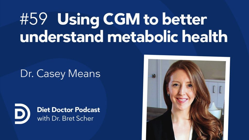 Diet Doctor Podcast #59 — dr Casey Means