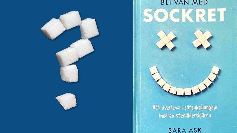 Öppet brev till dietisten Sara Ask: Måste vi vara så sockerfixerade?