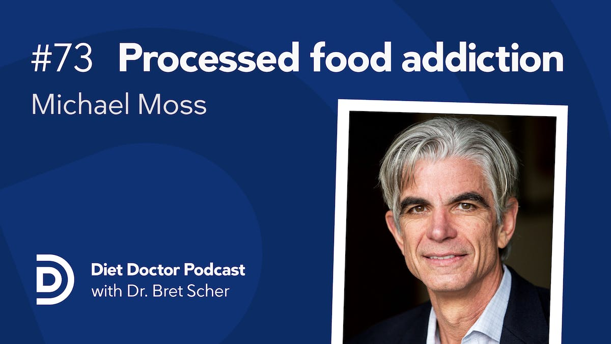 Diet Doctor Podcast #73 — Michael Moss