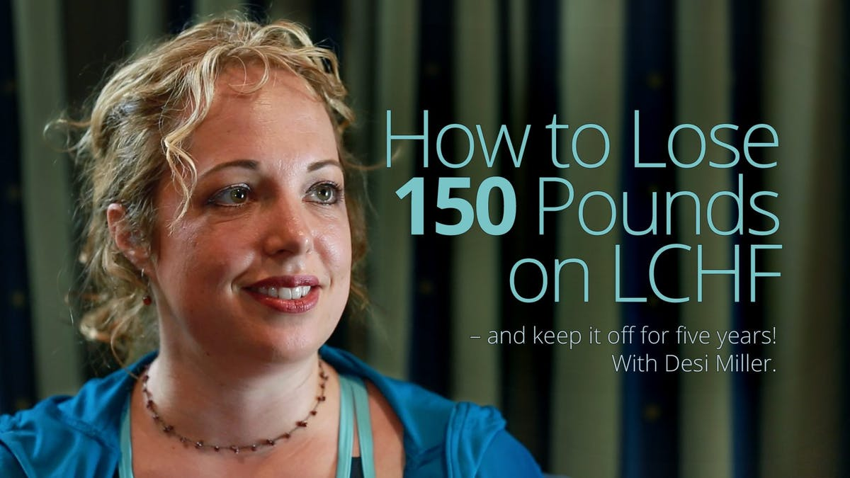 How to Lose 150 Pounds on LCHF – Desi Miller