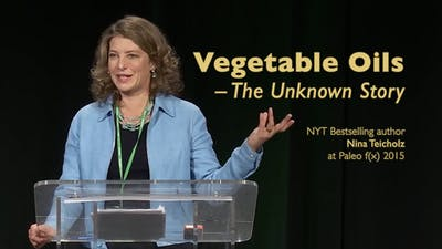 Vegetable Oils, the Unknown Story – Nina Teicholz