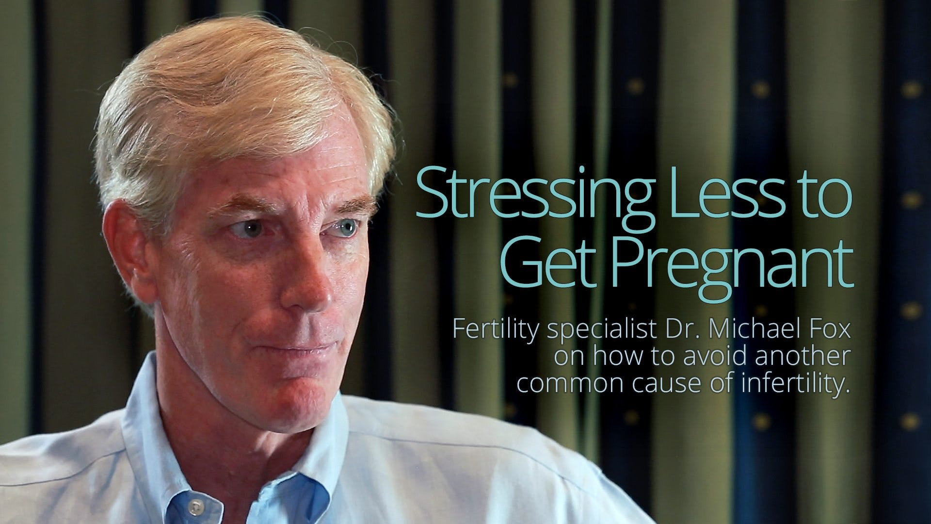 Stressing Less to Get Pregnant – Dr. Michael Fox