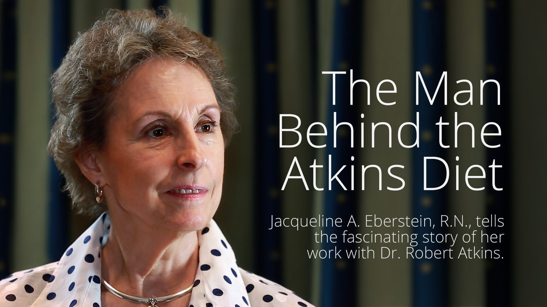 The Man Behind the Atkins Diet – Jackie Eberstein