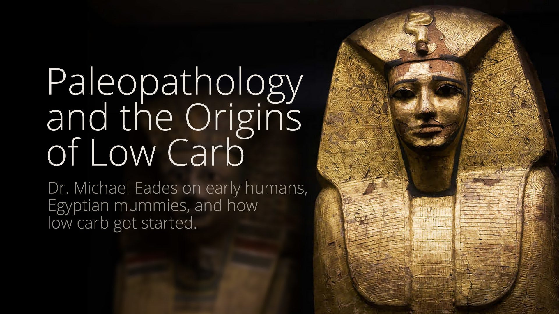 Paleopathology and the origins of low carb – Dr. Michael Eades