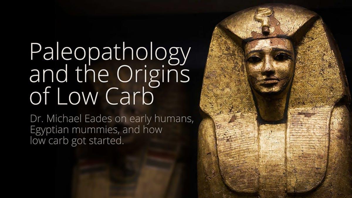 Paleopathology and the origins of low carb – Dr. Michael Eades