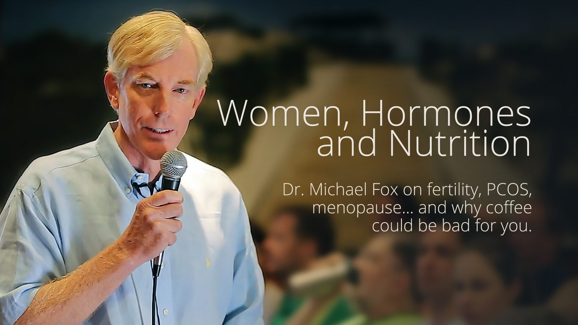 Women, Hormones and Nutrition – Presentation by Dr. Michael Fox