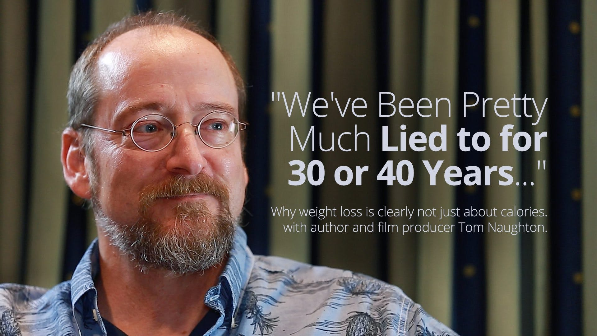 """We've been pretty much lied to for 30 or 40 years"""