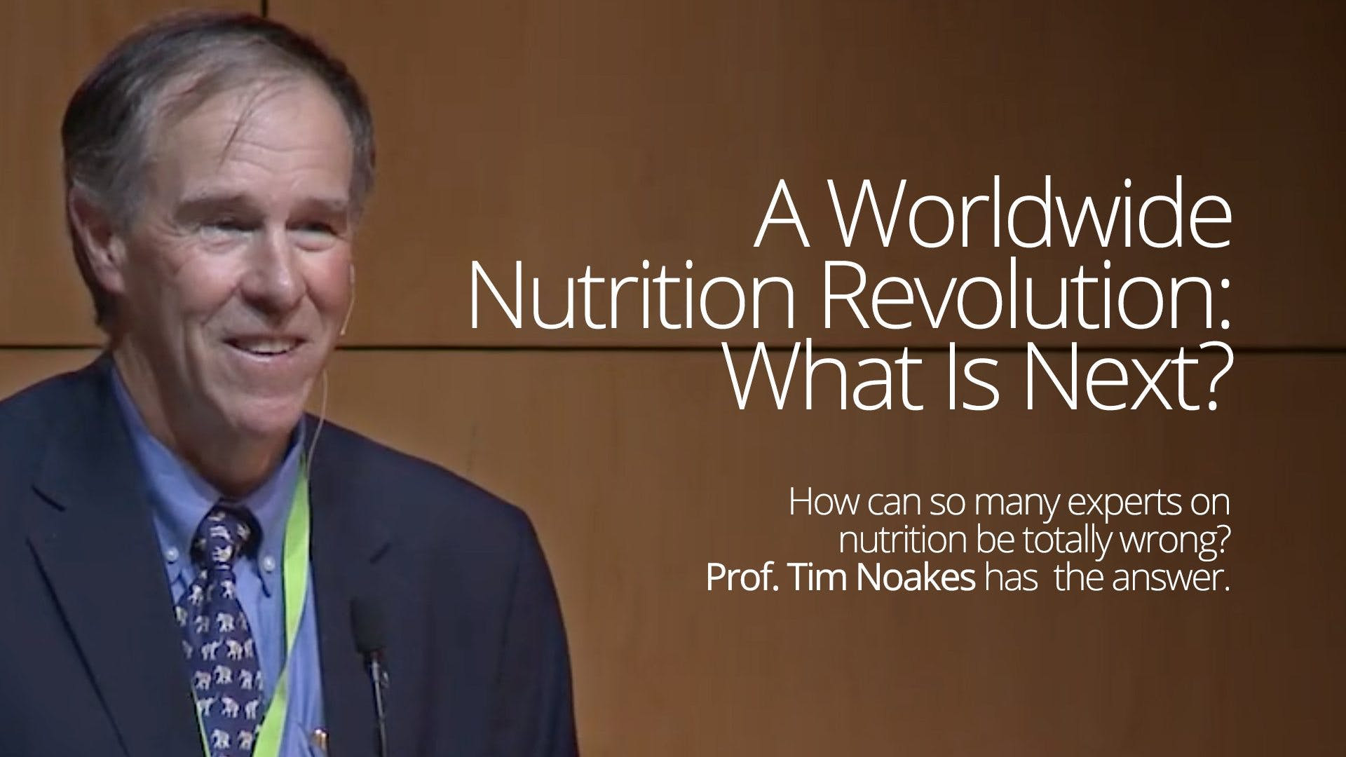 A Worldwide Nutrition Revolution – Prof. Tim Noakes