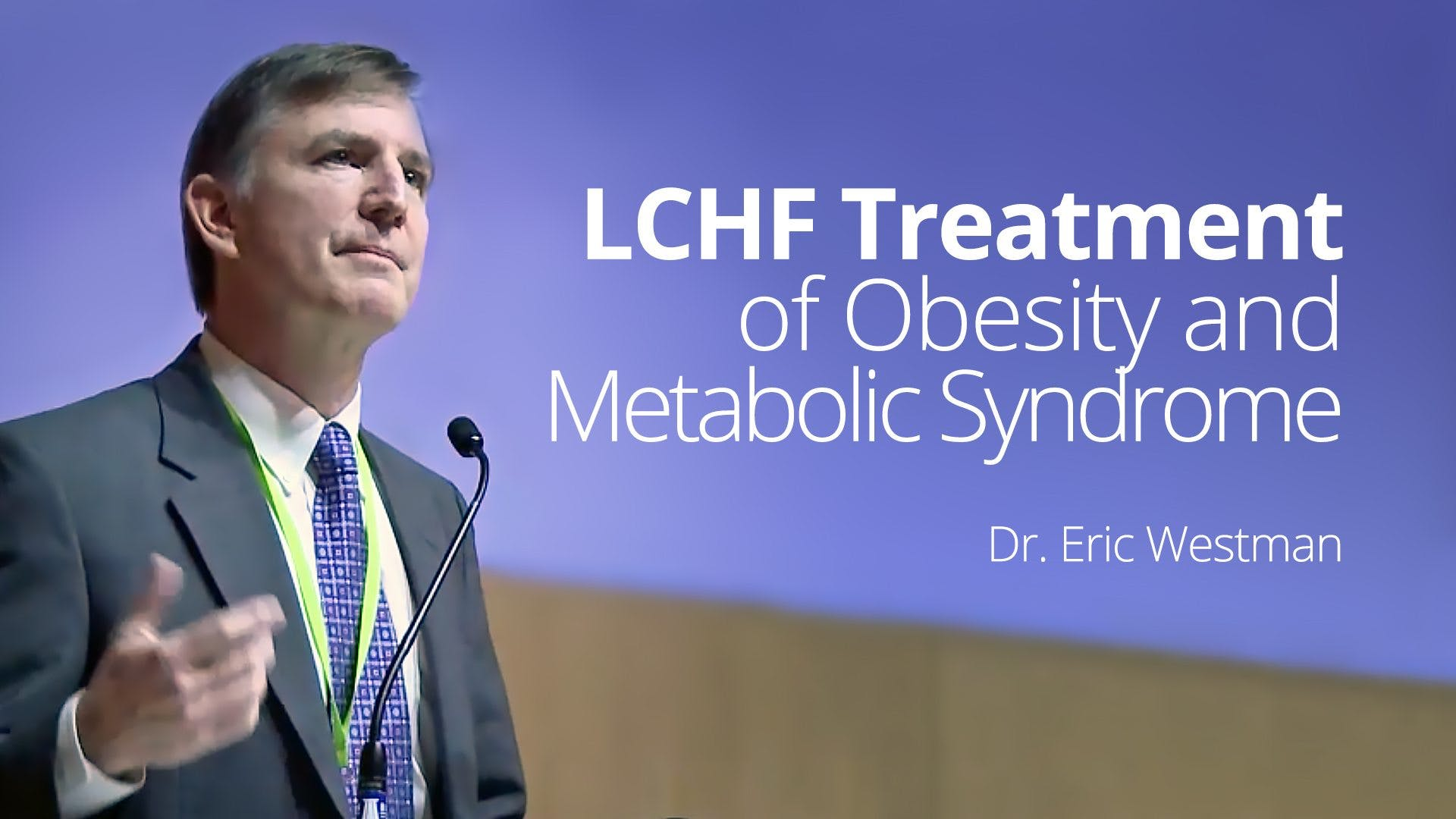 LCHF Treatment of Obesity and Metabolic Syndrome – Eric Westman